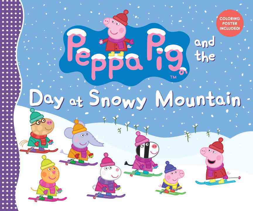 Peppa Pig and the Day at Snowy Mountain By Candlewick Press (COR)